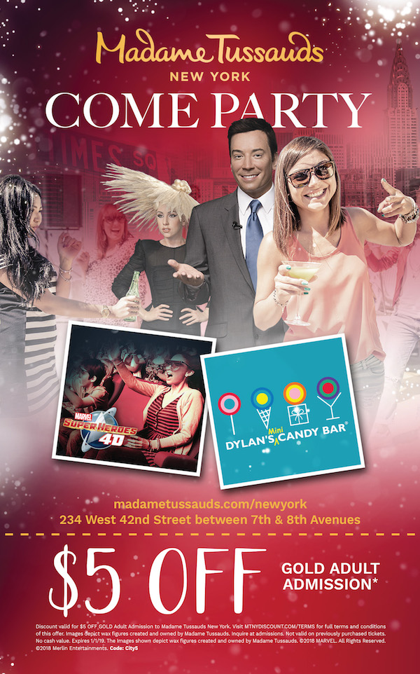 Madame Tussauds  - Take $5 off Gold Adult Admission.  Expires: 1/1/2019