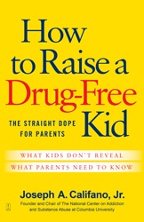 How to Raise a Drug-Free Kid: The Straight Dope for Parents, by Joseph Califano