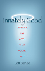 Innately Good: Dispelling the Myth that You're Not, by Jan Denise
