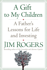 A Gift to My Children: A Father's Lessons for Life and Investing, by Jim Rogers