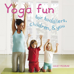 Yoga Fun for Toddlers, Children, & You by Juliet Pegrum