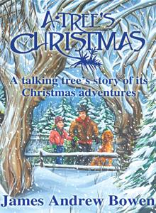 A Tree's Christmas: A talking tree's story of its Christmas adventures, by James Andrew Bowen