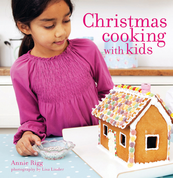 Christmas Cooking with Kids, by Annie Rigg, photography by Lisa Linder