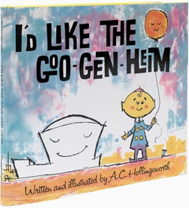 I'd Like the Goo-Gen-Heim, written and illustrated by A.C. Hollingsworth