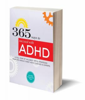 365 Ways to Succeed with ADHD: A Full Year of Valuable Tips & Strategies from the World's Best ADHD Coaches & Experts -