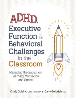 ADHD, EXECUTIVE FUNCTION & BEHAVIORAL CHALLENGES IN THE CLASSROOM: MANAGING THE IMPACT ON LEARNING, MOTIVATION, AND STRESS -