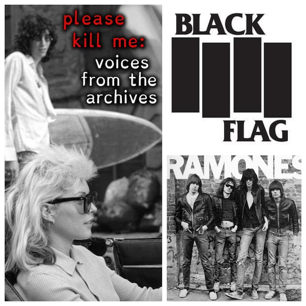 Please Kill Me: Voices from the Archives Black Flag The Ramones