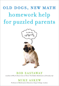 Old Dogs, New Math: Homework Help for Puzzled Parents, by Rob Eastaway and Mike Askew