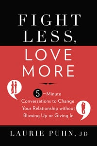Fight Less, Love More by Laurie Puhn, JD