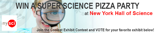 NYSCI Coolest Exhibit Contest, win a Super Science Pizza Party