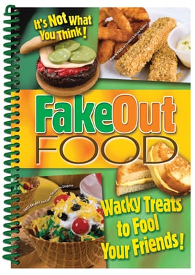 Fake Out Food: Wacky Treats to Fool Your Friends