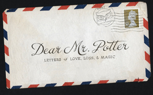 Dear Mr. Potter: Letters of Love, Loss & Magic