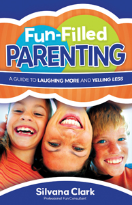 Fun-Fulled Parenting: A Guide to Laughing More and Yelling Less, by Silvana Clark