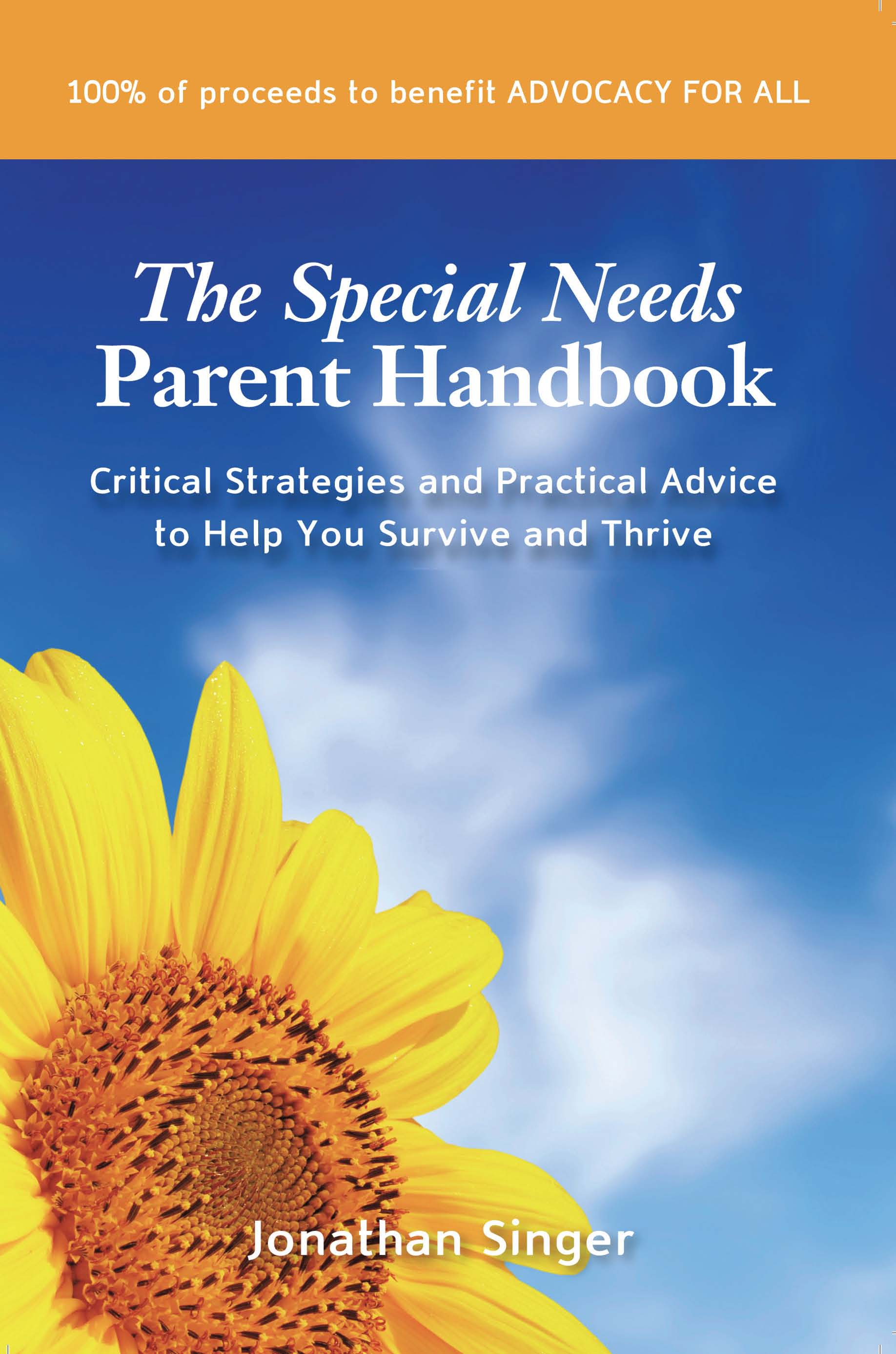 "The Special Needs Parent Handbook: Critical Strategies and Practical Advice to Help You Survive and Thrive"" by Jonathan Singer"