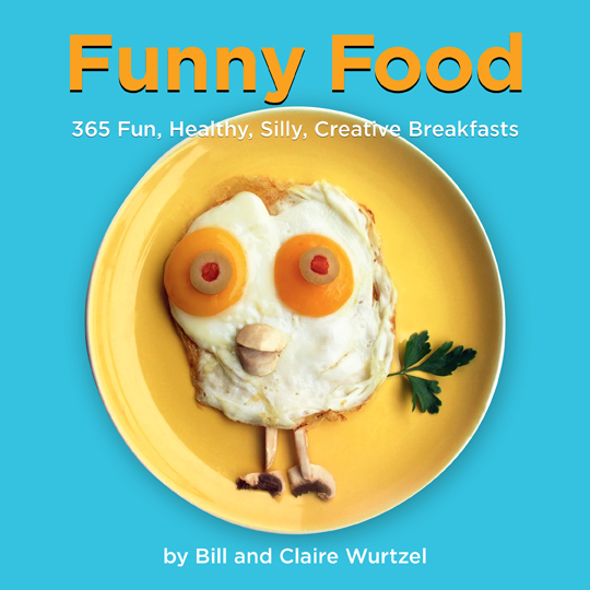 Funny Food by Bill and Claire Wurtzel