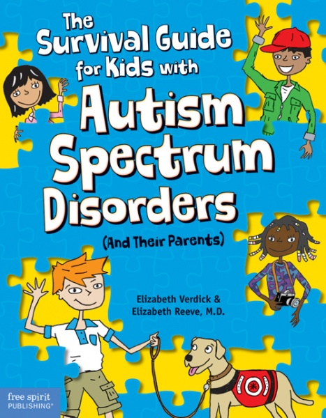 The Survival Guide for Kids with Autism Spectrum Disorders (and Their Parents) by Elizabeth Verdick and Elizabeth Reeve, M.D.