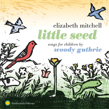 Elizabeth Mitchell Little Seed Songs for Children by Woody Guthrie