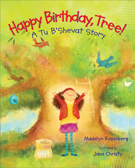 Happy Birthday, Tree! A Tu B'Shevat Story by Madelyn Rosenberg